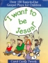 I Want to Be Jesus: Over 150 Easy-To-Use Gospel Plays for Childr