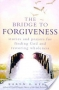 The Bridge to Forgiveness: Stories and Prayers for Finding God a